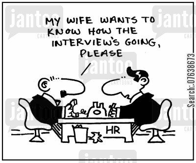 domineering wife cartoon humor: 'My wife wants to know how the interview is going please.'