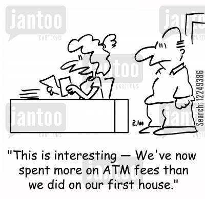first house cartoon humor: 'This is interesting -- We've now spent more on ATM fees than we did on our first house.'