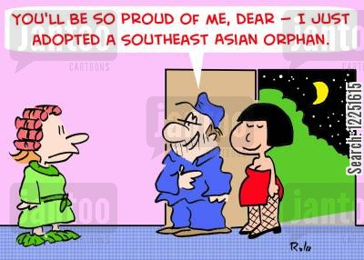 asian brides cartoon humor: 'You'll be so proud of me, dear -- I just adopted a Southeast Asian orphan.'