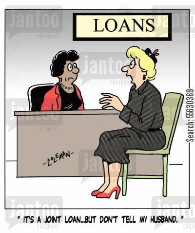 borrow money cartoon humor: It's a joint loan, but don't tell my husband.