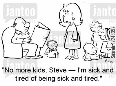 birth control cartoon humor: 'No more kids, Steve -- I'm sick and tired of being sick and tired.'