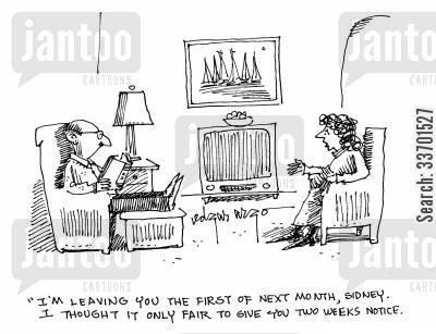 two weeks notice cartoon humor: 'I'm leaving you the first of next month, Sidney. I thought it only fair to give you two weeks notice.'