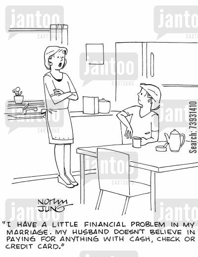 cheques cartoon humor: 'I have a little financial problem in my marriage. My husband doesn't believe in paying for anything with cash, check or credit card.'