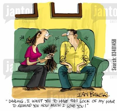 sweetheart cartoon humor: 'Darling, I want you to have this lock of my hair to remind you how much I love you.'