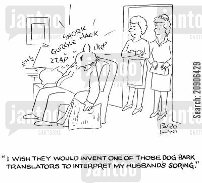 snorers cartoon humor: 'I wish they would invent one of those dog bark translators to interpret my husband's snoring.'