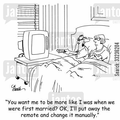 manual controls cartoon humor: 'You want me to be more like I was when we were first married? OK, I'll put away the remote and change it manually.'