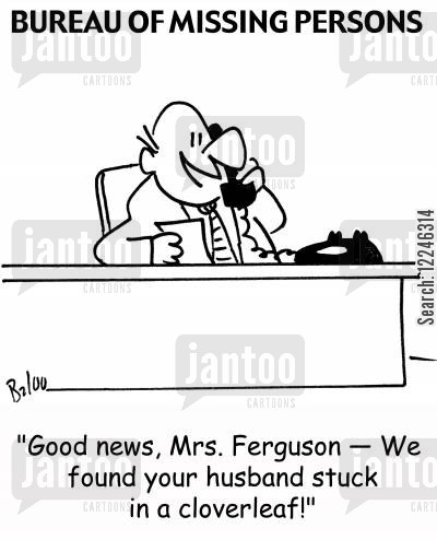 clover cartoon humor: 'Good news, Mrs. Ferguson -- We found your husband stuck in a cloverleaf!'
