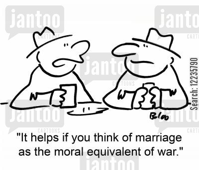 marriage difficulties cartoon humor: 'It helps if you think of marriage as the moral equivalent of war.'