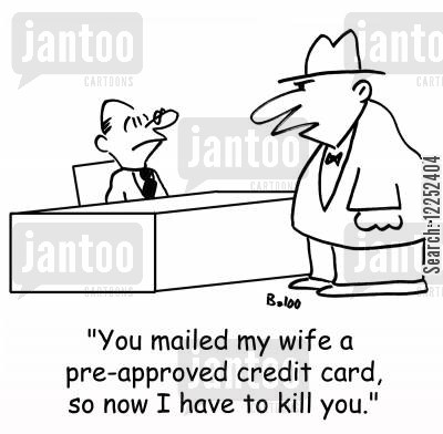 mailed cartoon humor: 'You mailed my wife a pre-approved credit card, so now I have to kill you.'