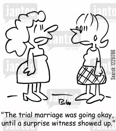 trial marriage cartoon humor: 'The trial marriage was going okay, until a surprise witness showed up.'