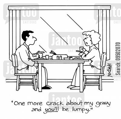 remarks cartoon humor: 'One more crack about my gravy and YOU'LL be lumpy.'