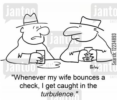 bouncing cheque cartoon humor: 'Whenever my wife bounces a check, I get caught in the turbulence.'