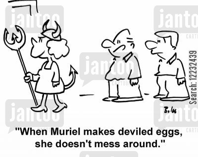 mess around cartoon humor: 'When Muriel makes deviled eggs, she doesn't mess around.'