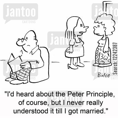 principles cartoon humor: 'I'd heard about the Peter Principle, of course, but I never really understood it till I got married.'