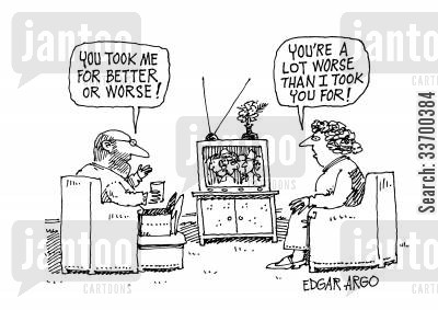 for better or worse cartoon humor: 'You took me for better or for worse!' 'You're a lot worse than I took you for!'