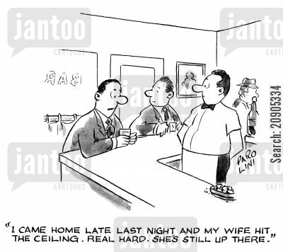 henpecked husband cartoon humor: 'I came home late last night and my wife hit the ceiling. Real hard. She's still up there.'
