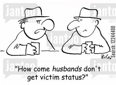 husabnd cartoon humor: 'How come husbands don't get victim status?'