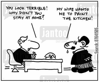redecorating cartoon humor: 'You look terrible. Why didn't you stay at home?' - 'My wife wants me to paint the kitchen.'