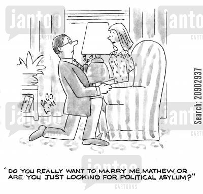 seeking asylum cartoon humor: 'Do you really want to marry me, Matthew, or are you just looking for political asylum?'
