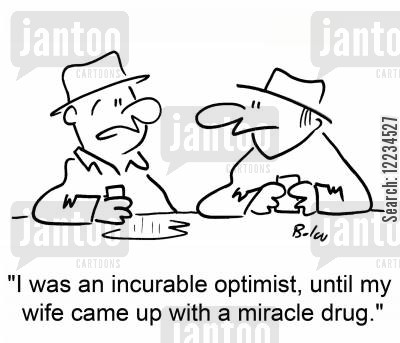 miracle drugs cartoon humor: 'I was an incurable optimist, until my wife came up with a miracle drug.'