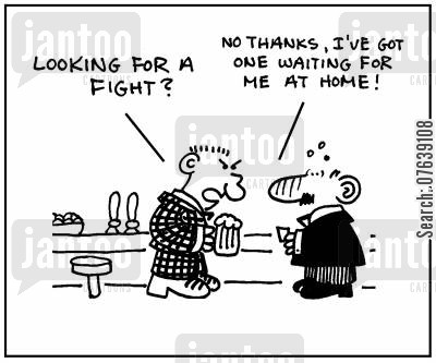 bar fights cartoon humor: 'Looking for a fight? No thanks. I've got one waiting for me at home.'