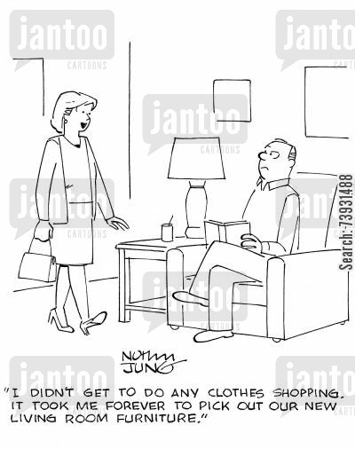 living rooms cartoon humor: 'I didn't get to do any clothes shopping. It took me forever to pick out our new living room furniture.'