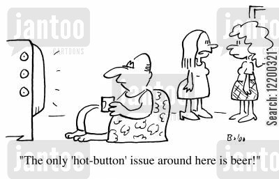 easy going cartoon humor: The only 'hot button' issue around here is beer