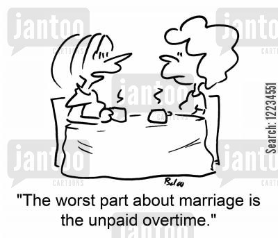 doing overtime cartoon humor: 'The worst part about marriage is the unpaid overtime.'