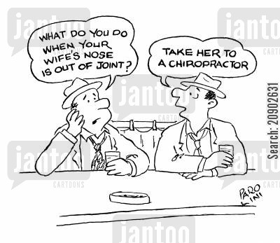 chiropody cartoon humor: What do you do when your wife's nose is out of joint? Take her to a chiropractor.