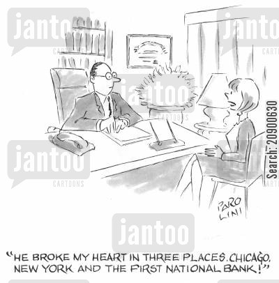 joint account cartoon humor: 'He broke my heart in three places. Chicago, New York and the First National Bank!'