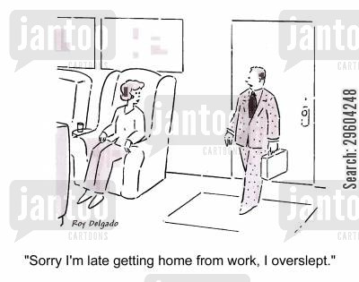 overslept cartoon humor: 'Sorry I'm late getting home from work, I overslept.'