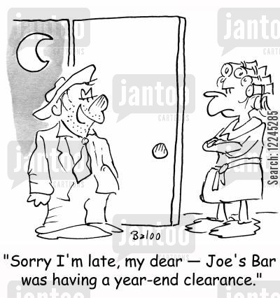 clearance cartoon humor: 'Sorry I'm late, my dear -- Joe's Bar was having a year-end clearance.'