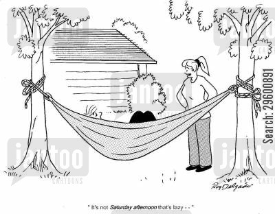 relaxation cartoon humor: 'It's not Sunday afternoon that's lazy...'