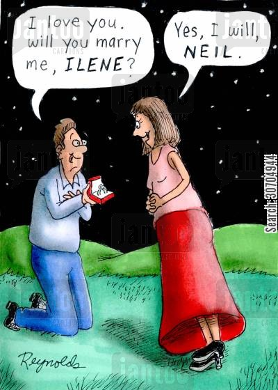 leaning cartoon humor: 'I love you, will you marry me, Ilene?' 'Yes, I will, Neil.'