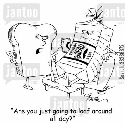 sliced bread cartoon humor: 'Are you just going to loaf around all day?'