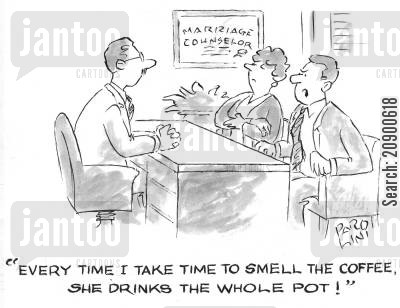 smell the coffee cartoon humor: 'Every time I take time to smell the coffee, she drinks the whole pot!'