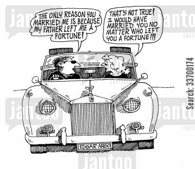 heiresses cartoon humor: 'The only reason you married me is because my father left me a fortune!'
