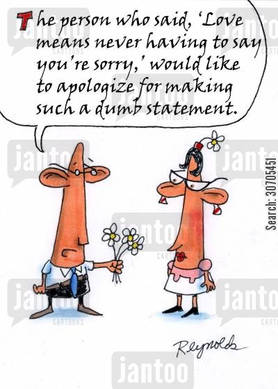 apologising cartoon humor: 'The person who said 'Love means never having to say your sorry' would like to apologise for making such a dumb statement.'