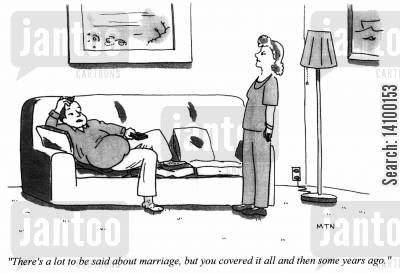 husband and wife cartoon humor: There's a lot to be said about marriage, but you covered it all and then some years ago.