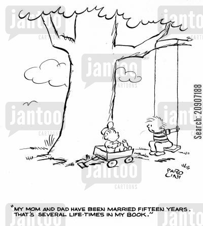 lifetime cartoon humor: 'My mom and dad have been married fifteen years. That's several life times in my book.'