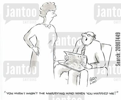 disagrees cartoon humor: 'You knew I wasn't the marrying kind when you married me!'