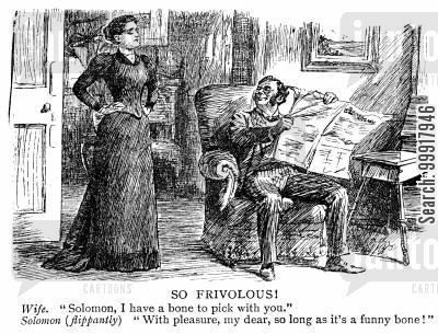 jocular cartoon humor: Wife: 'I have a bone to pick with you.' Solomon (flippantly) 'With pleasure, my dear, so long as it's not a funny bone!'