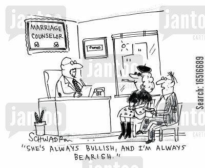 plain-speaking cartoon humor: 'She's always bullish, and I'm always bearish.'