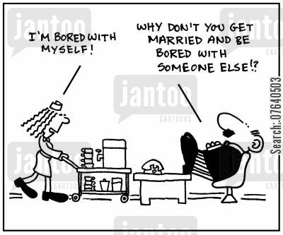 marital advise cartoon humor: 'I'm bored with myself.' - 'Why don't you get married and be bored with someone else?'