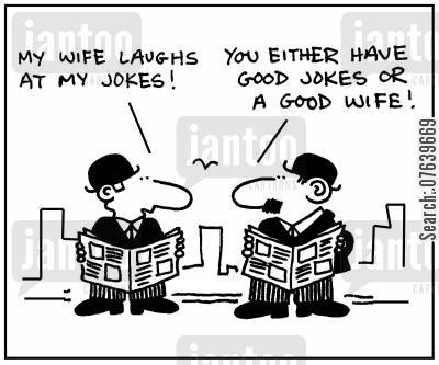 humorous cartoon humor: 'My wife laughs at my jokes.' - 'You either have good jokes or a good wife.'