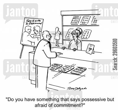 commitment cartoon humor: 'Do you have something that says possessive but afraid of commitment?'