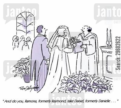 gender cartoon humor: 'And do you, Ramona, formerly Raymond, take Daniel, formerly Danielle,,,'