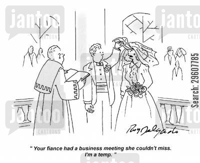 temp cartoon humor: 'Your fiance had a business meeting she couldn't miss. I'm a temp.'