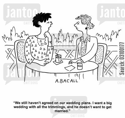 big wedding cartoon humor: 'We still haven't agreed on our wedding plans. I want a big wedding with all the trimmings, and he doesn't want to get married.'