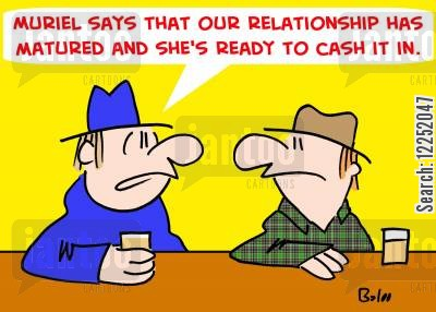 cash in cartoon humor: 'Muriel says that our relationship has matured and she's ready to cash it in.'